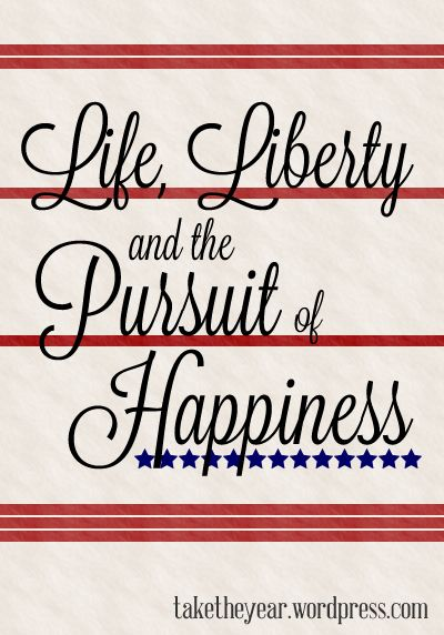 Life Liberty And The Pursuit Of Happiness Happy Quotes Quotes Beautiful Quotes