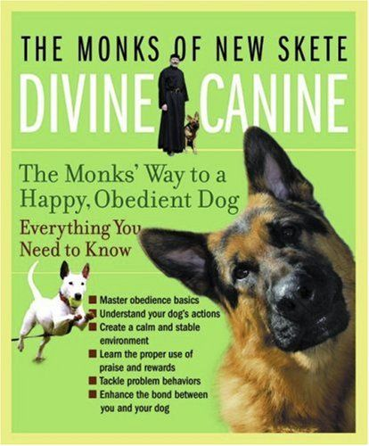Divine Canine The Monks Way To A Happy Obedient Dog By The Monks