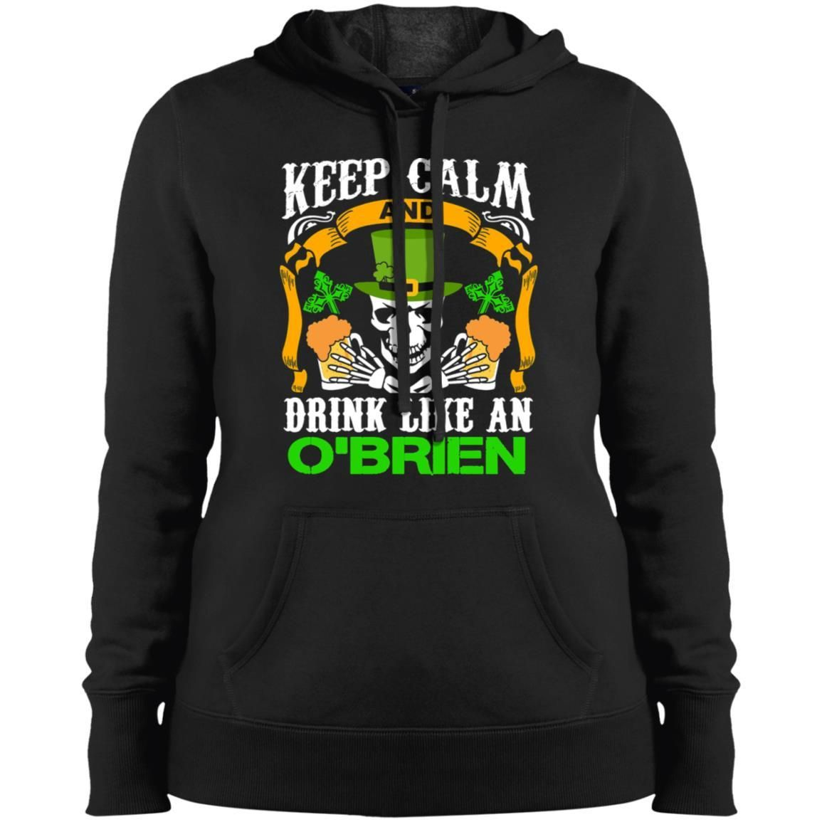 Keep Calm And Drink Like An O Brien Women S Hoodie Keep Calm And Drink Like An O Brien Women S Hoodie Is Custom Mad Hoodies Womens Hoodies Keep Calm And Drink