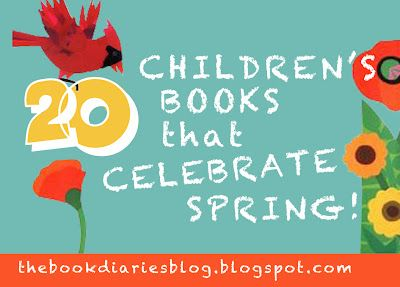 20 Children's Books that Celebrate Spring!  (From thebookdiariesblog.blogspot.com)