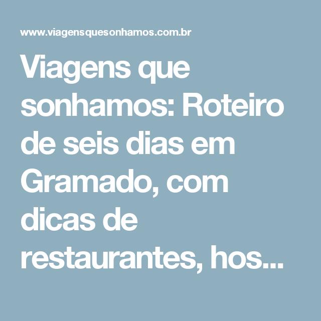 Viagens que sonhamos: Roteiro de seis dias em Gramado, com dicas de restaurantes, hospedagem e passeios
