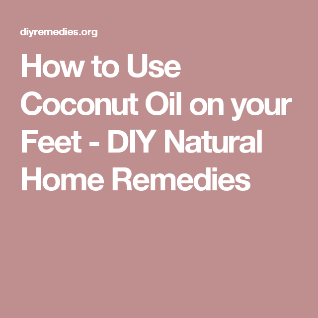 How to Use Coconut Oil on your Feet - DIY Natural Home Remedies