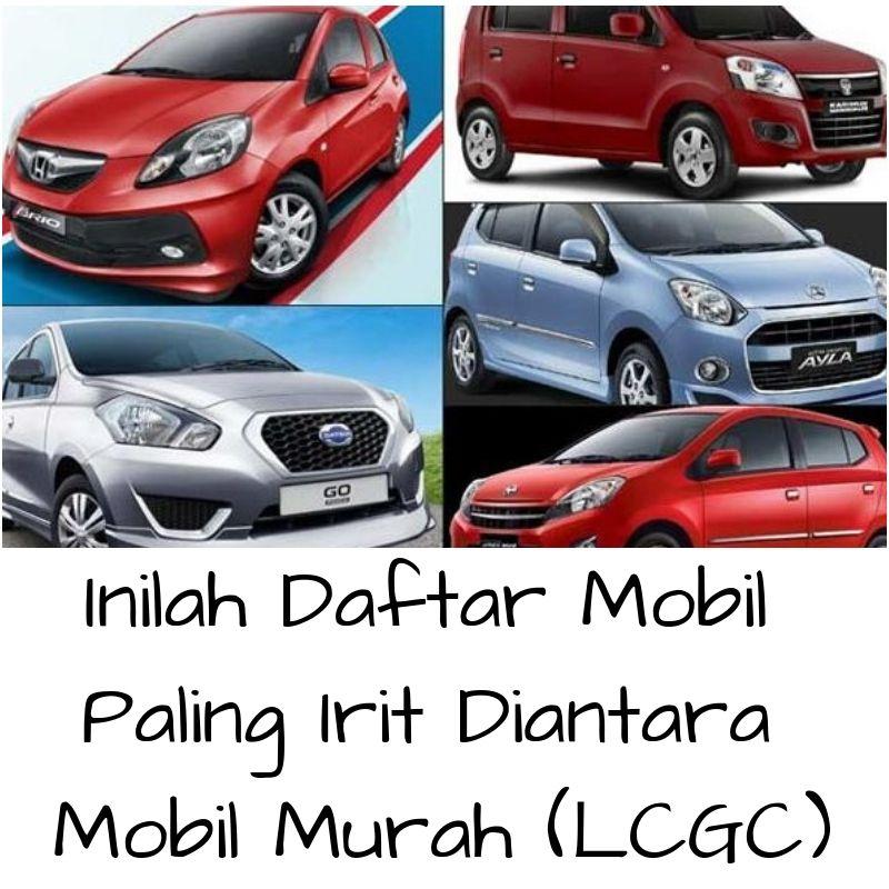 Inilah Daftar Mobil Paling Irit Diantara Mobil Murah Lcgc Mobil Tahu