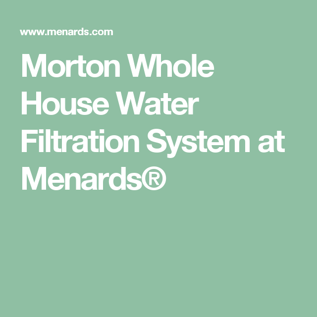 Morton Whole House Water Filtration System At Menards With