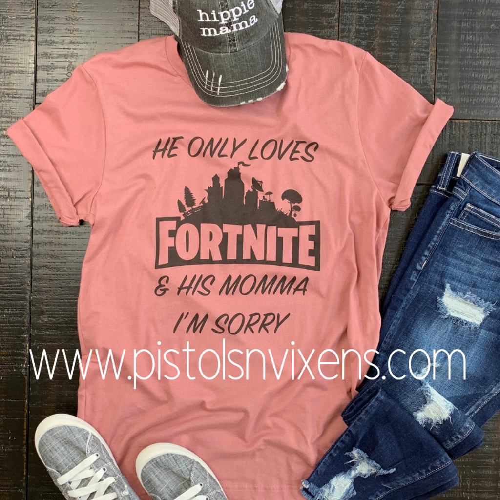 He Only Loves FORTNITE & His Momma (Mom tee +colors) | Mom ...