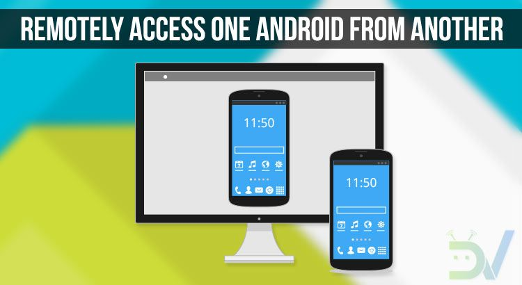 Remotely Access an Android Device from Another Android or