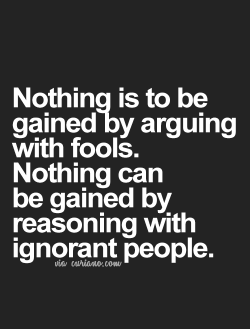 Quotes About People Being Ignorant: Quote, Love Quotes, Life Quotes