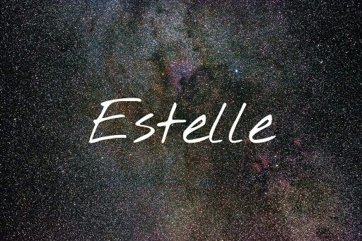 Estelle / Old French: meaning star - I will always love ...