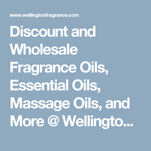 Discount And Wholesale Fragrance Oils Essential Oils Massage Oils And More Wellington Fragrance Wholesale Fragrance Oils Fragrance Oil Massage Oil