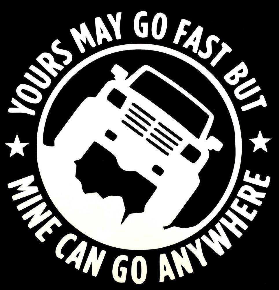 Yours May Go Fast But Mine Can Go Anywhere Decal Truck 4x4 Ford