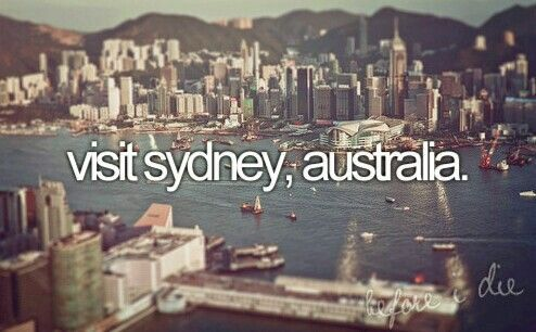 Items to Add to My Bucket List Visit Sydney, Australia. List Before I Die....Did this January 2015Visit Sydney, Australia. List Before I Die....Did this January 2015