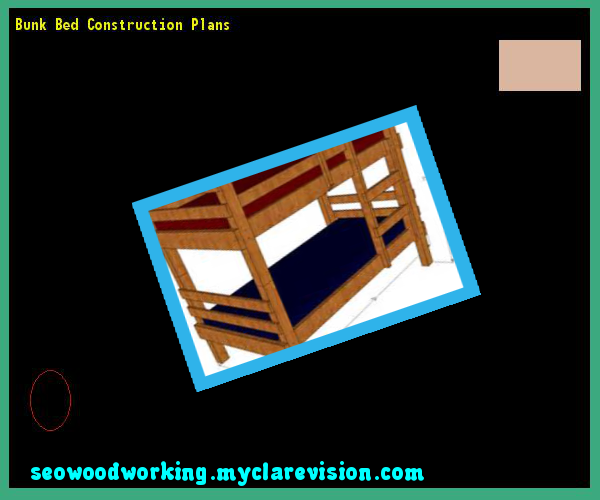 Bunk Bed Construction Plans 184658 - Woodworking Plans and Projects!