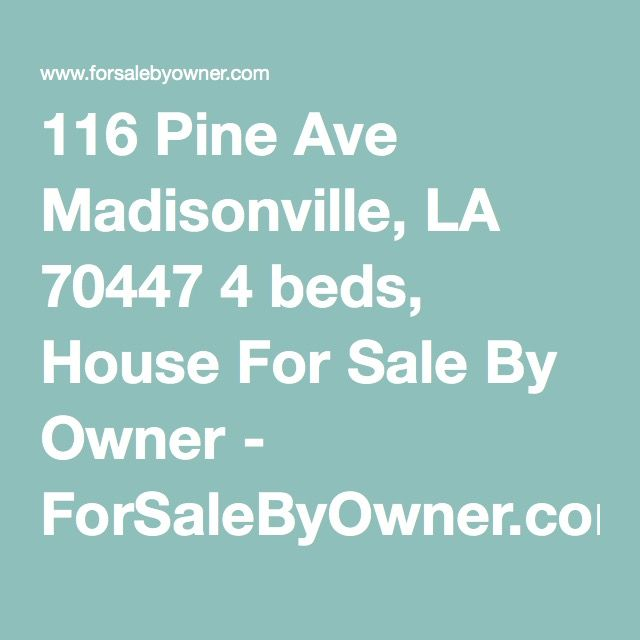116 Pine Ave Madisonville, LA 70447 4 beds, House For Sale By Owner - ForSaleByOwner.com