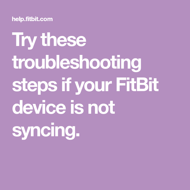 Try these troubleshooting steps if your FitBit device is not syncing