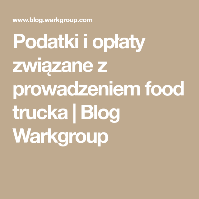 Podatki I Oplaty Zwiazane Z Prowadzeniem Food Trucka Blog Warkgroup Food Blog Math
