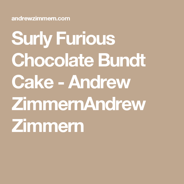 Surly Furious Chocolate Bundt Cake - Andrew ZimmernAndrew Zimmern