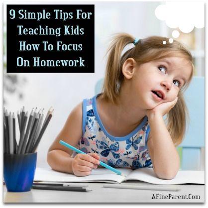 9 Simple Tips For Teaching Kids How To Focus On Homework Kids Focus Homework