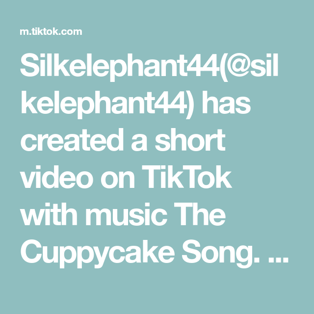 Silkelephant44 Silkelephant44 Has Created A Short Video On Tiktok With Music The Cuppycake Song My Baby Camels Camels Baby Saddest Songs Songs First Love