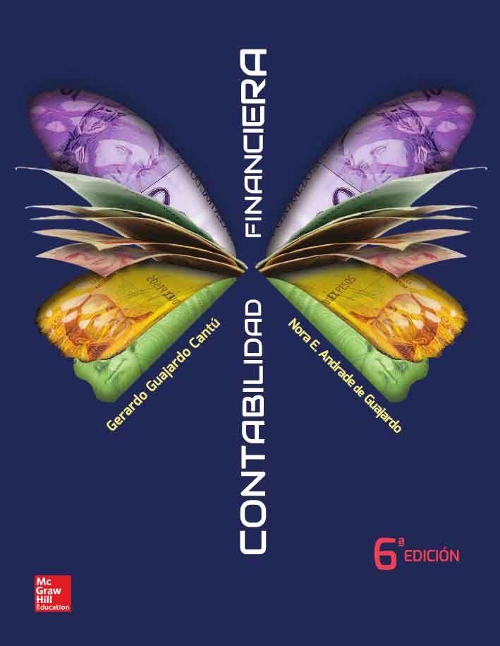 CONTABILIDAD FINANCIERA 6ED Autores: Gerardo Guajardo Cantú y Nora E. Andrade de Guajardo  Editorial: McGraw-Hill Edición: 6 ISBN: 9786071510013 ISBN ebook: 9781456239343 Páginas: 498 Área: Economia y Empresa Sección: Contabilidad