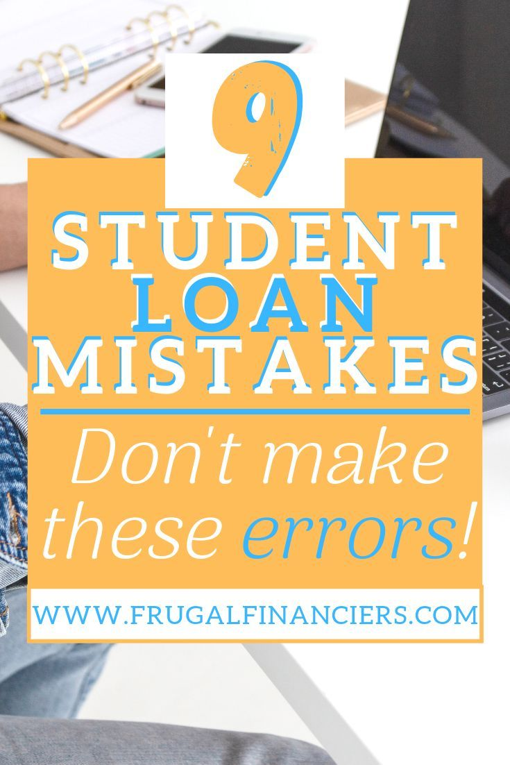 9 student loan mistakes to avoid student loans apply