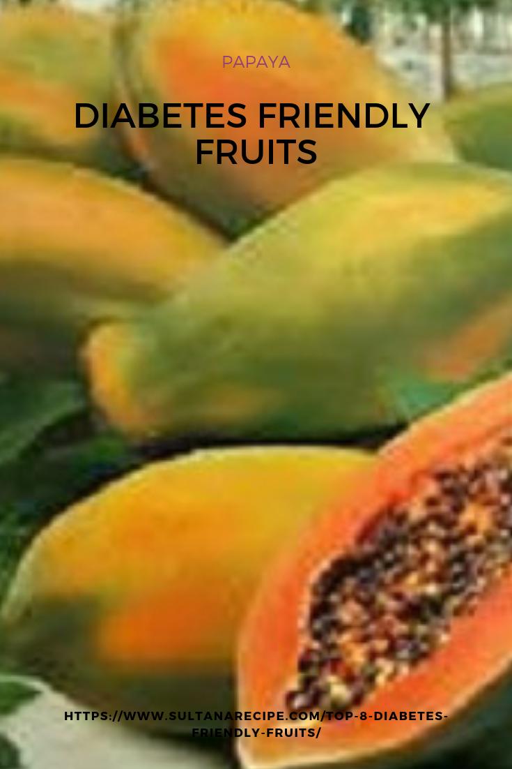 Can You Get Diabetes From Fruit Sugar Top 8 Diabetes Friendly Fruits You Can Eat More Of Papaya And Diabetes Diabetic Friendly Fruit