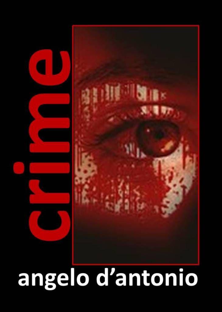 CRIME L'UNDICESIMO EBOOK DI ANGELO D'ANTONIO. 800 PAGINE DI PATHOS E FORTI EMOZIONI PER DA OGGI PER 5 GIORNI GRATIS! http://www.amazon.it/Crime-Angelo-DAntonio-ebook/dp/B00TNZ9GNU/ref=pd_rhf_gw_p_img_1