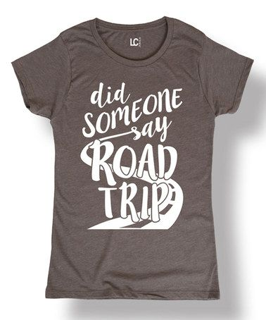 8909d7fe52f4c Look what I found on  zulily! Charcoal  Did Someone Say Road Trip ...