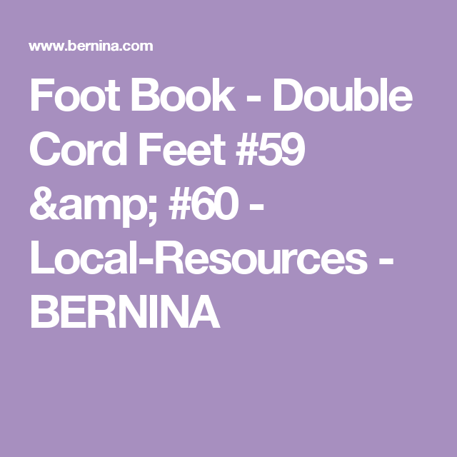 Foot Book - Double Cord Feet #59 & #60 - Local-Resources - BERNINA