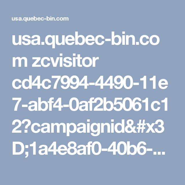 usa.quebec-bin.com zcvisitor cd4c7994-4490-11e7-abf4-0af2b5061c12?campaignid=1a4e8af0-40b6-11e7-bc40-0e06c6fba698