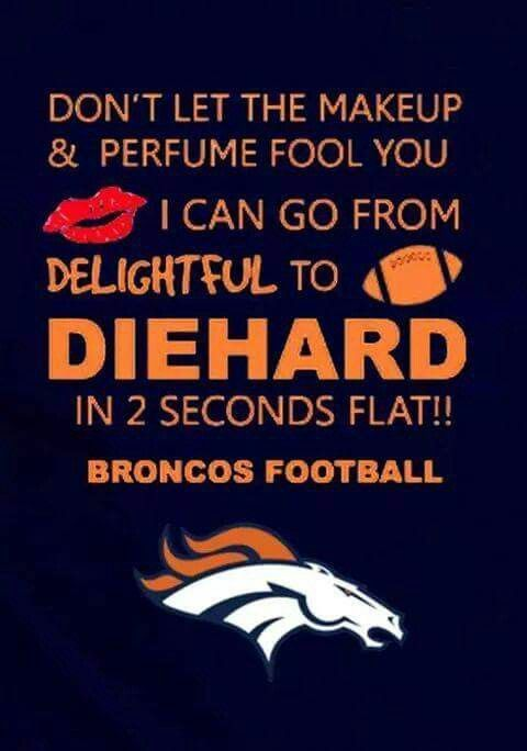 What makes you a diehard Broncos loving girl???                                                                                                                                                                                 More