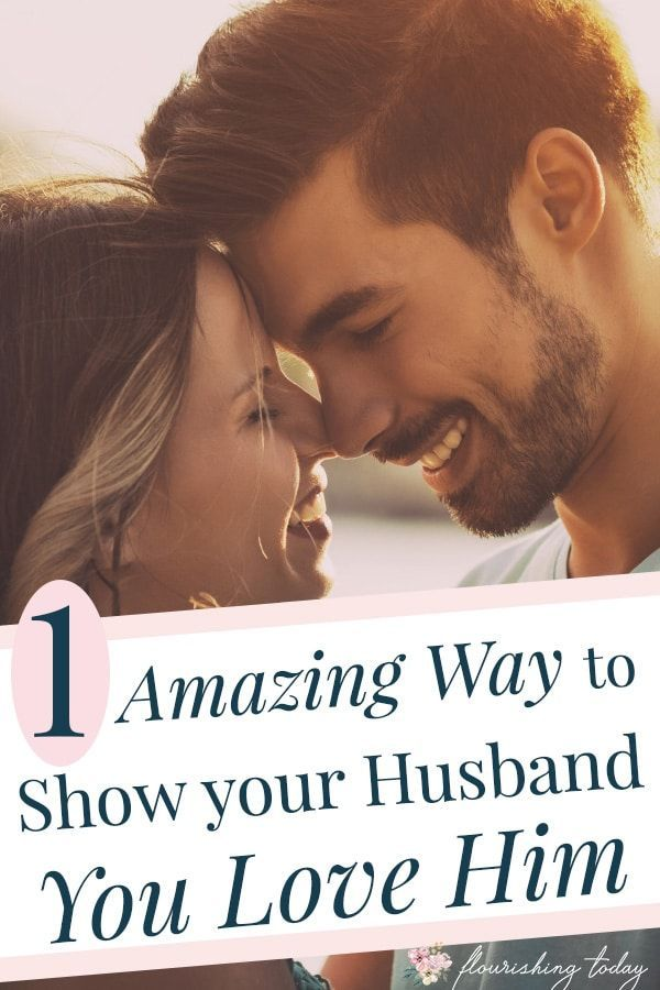 One Amazing Way To Show Your Husband You Love Him Marriage Life