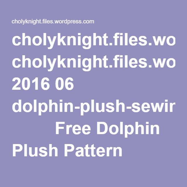cholyknight.files.wordpress.com 2016 06 dolphin-plush-sewing-pattern ...