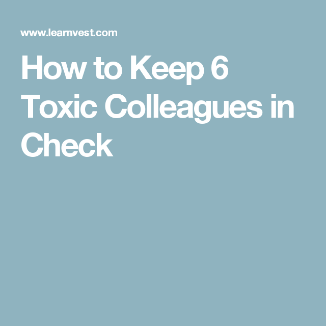 Coworkers Behaving Badly: How to Keep Toxic Colleagues in Check