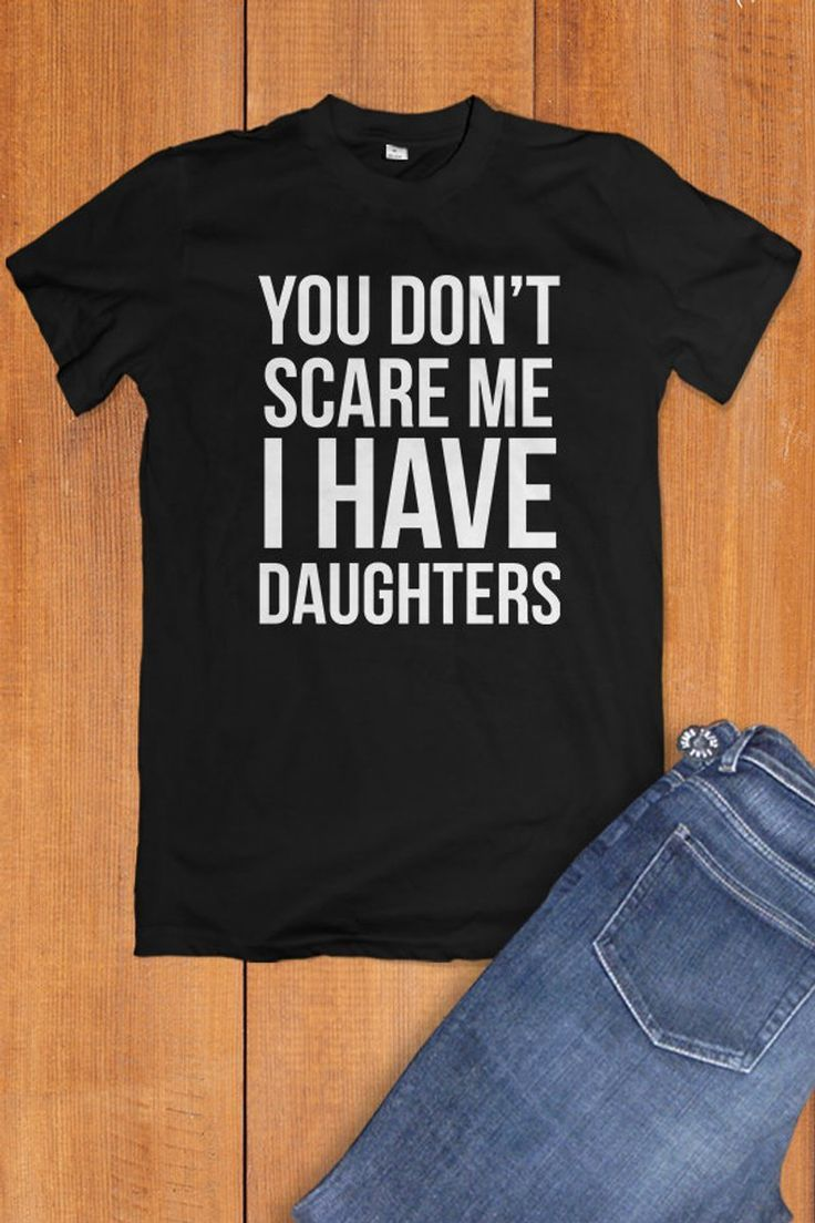 You Don't Scare Me Dad Shirt, Christmas Gifts For Dad, Funny Gifts From Daughter, Dad Christmas Gift, Dad Birthday Gift, Funny Tshirts Dad #grandpagifts