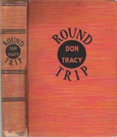Round Trip - Don Tracy [Donald Fiske Tracy] - 1934 First Edition -  Photojournalist Eddie Magruder gets into trouble after he kills his wife's ex-husband in a fight. Uncommon, early Tracy noir novel.