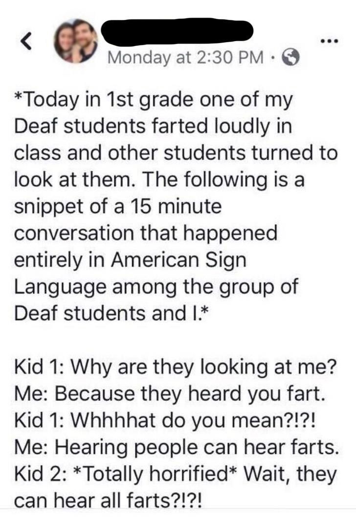 New Funny Girl Mini-Wholesome Story Of A Deaf Kid Farting In Class This is one of the cutest and most wholesome stories we've read in awhile. Thanks to the amazing teacher who shared this! #amazing #wholesome #cute #story #teacher #deaf #student #fart #farting #farts #sounds #aww 4