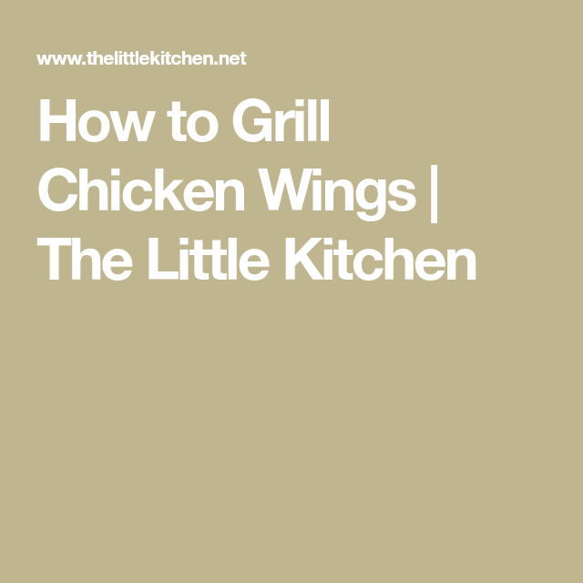 How to Grill Chicken Wings | The Little Kitchen