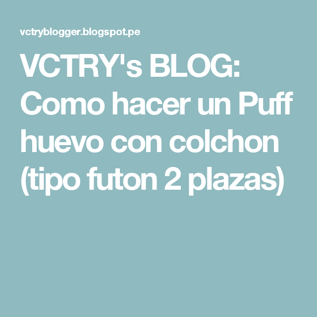 VCTRY's BLOG: Como hacer un Puff huevo con colchon (tipo futon 2 plazas)