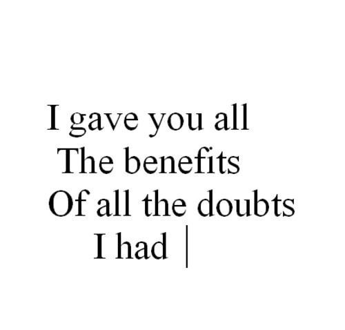 I Give People The Benefit Of The Doubtuntil They Give Me A Reason