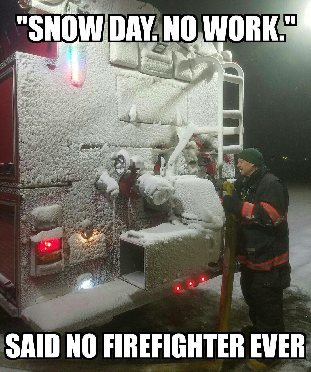 Snow Day No Work Said No Firefighter Ever Firefighter Firefighter Humor Firefighter Brotherhood