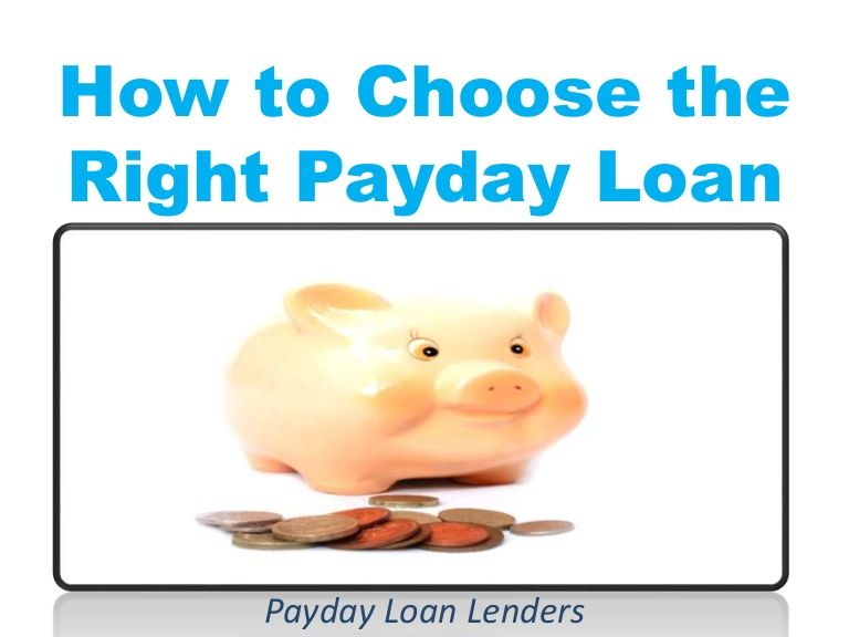 How To Choose The Right Payday Loan Payday Loans Loan Lenders Payday