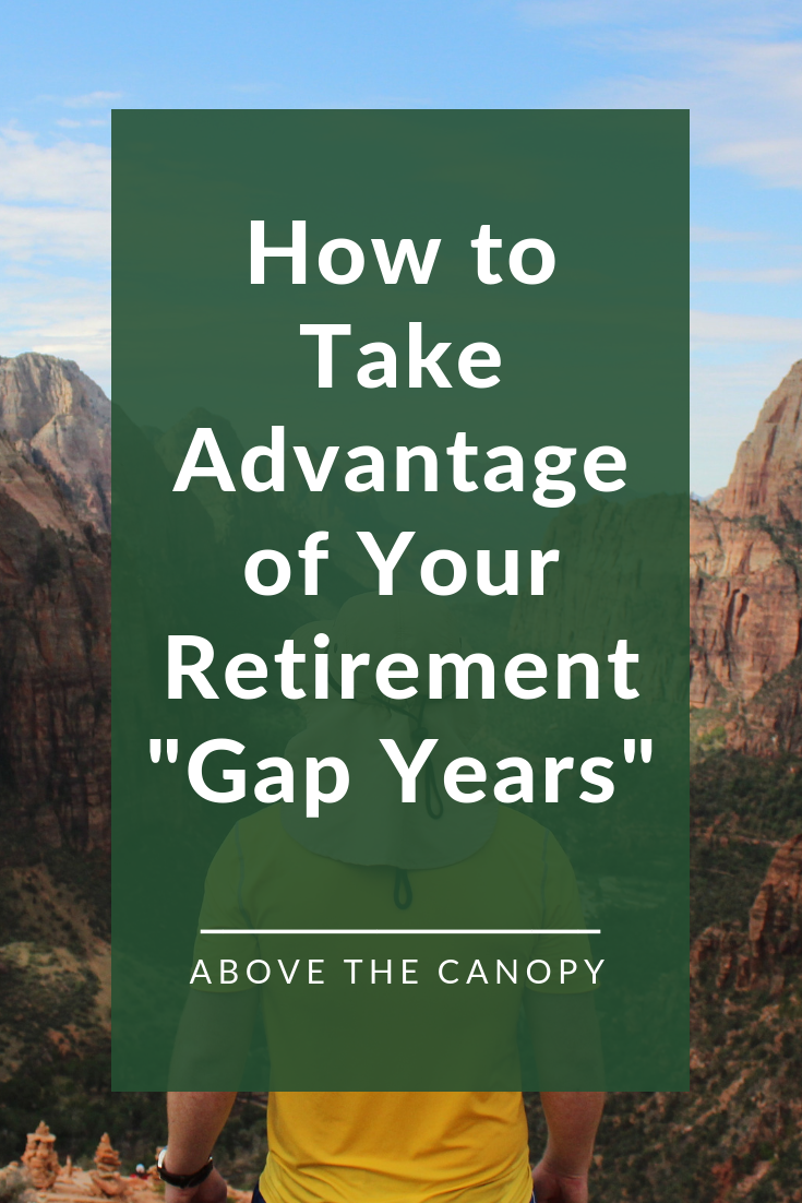How To Take Advantage Of Your Retirement Gap Years Gap Year