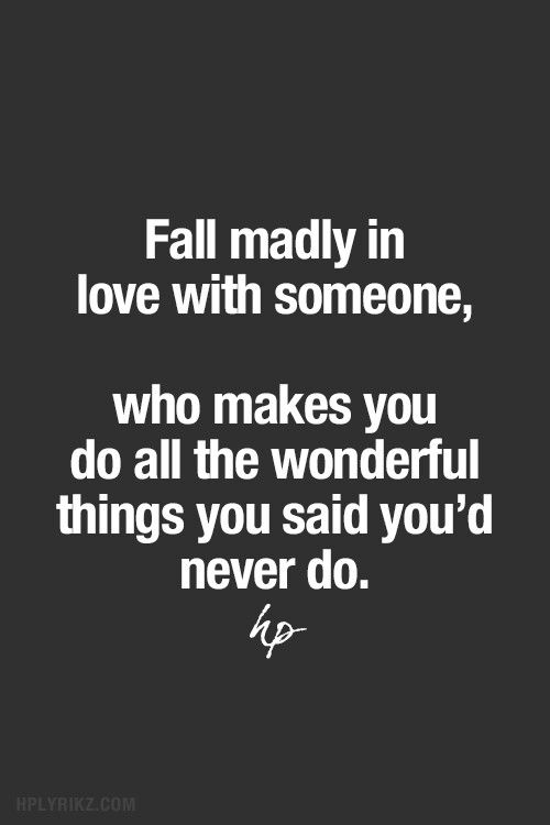 Fall Madly In Love With Someone, Who Makes You Do All The