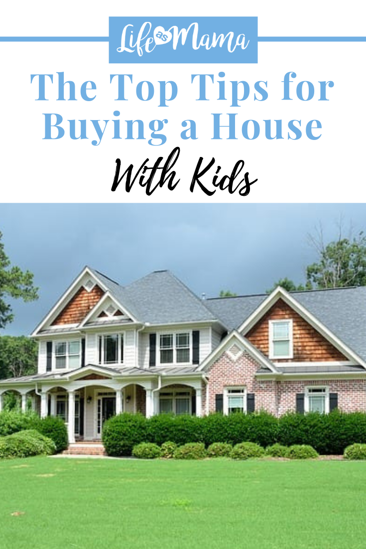The Top Tips For Buying A House With Kids Building A House House Home Buying