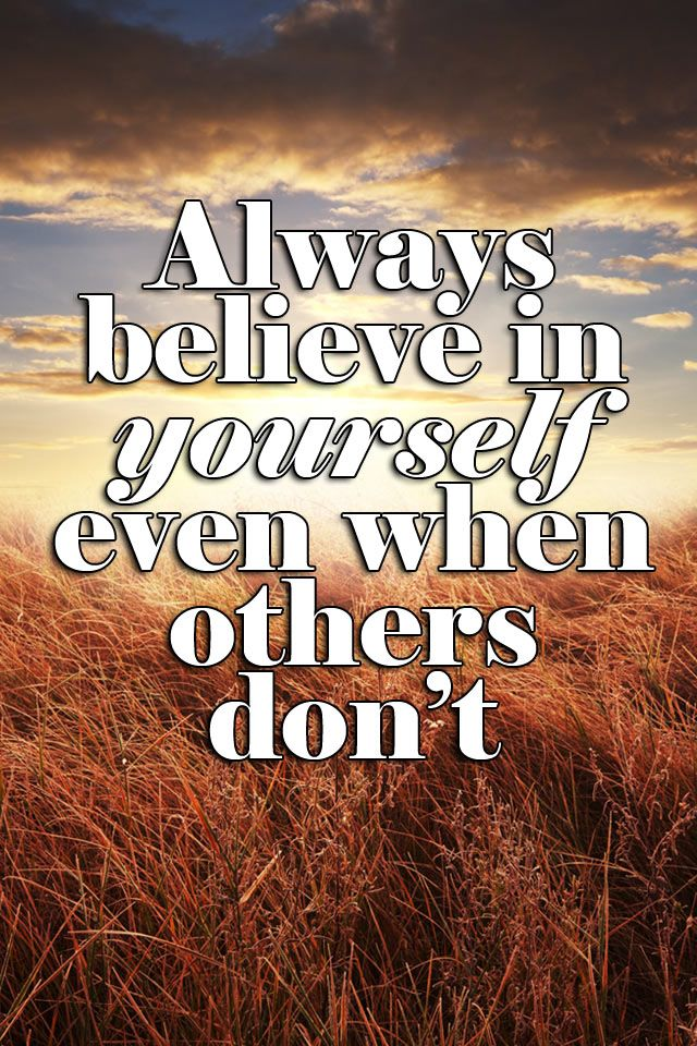 """Always believe in yourself, even when others don't""""   Life thoughts, Words  of comfort, Prayers for strength"""