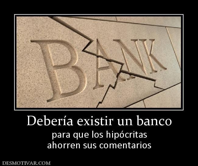 Deberia Existir Un Banco Para Que Los Hipocritas Ahorren Sus Comentarios Frases Para Hipocritas Hipocrita Gente Hipocrita