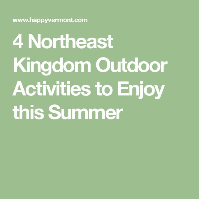 4 Northeast Kingdom Outdoor Activities to Enjoy this Summer