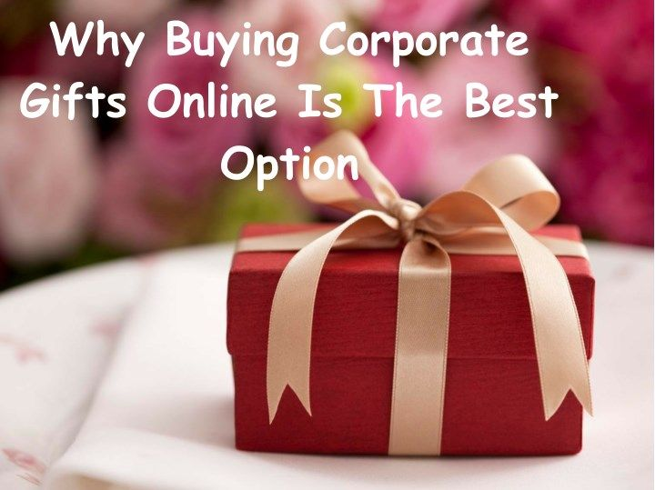 Why Buying Corporate Gifts Online Is The Best Option Best