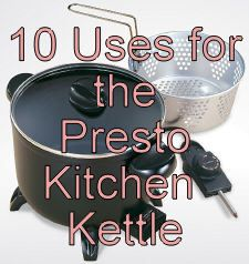 10 Uses For The Presto Kitchen Kettle Multi Cooker Steamer Multi