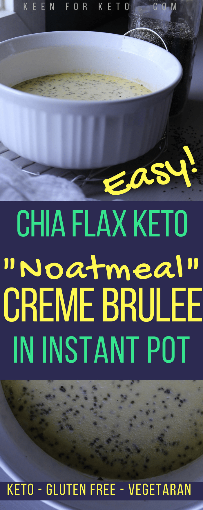 Easy Chia Flax Noatmeal Crème Brûlée in Instant Pot Easy Chia Flax Noatmeal Crème Brulee in Instant Pot is insanely quick and easy and delicious! Crème Brulee might sound fancy and difficult, but it's not—especially this low carb keto version in a pressure cooker!